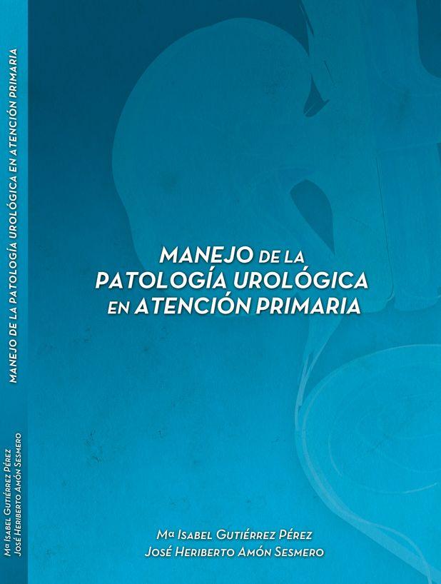 Manejo de la patología urológica en Atención Primaria (Amón Sesmero J.H y Gutiérrez Pérez, M.I. 2013).